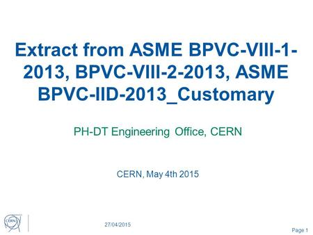 Extract from ASME BPVC-VIII-1- 2013, BPVC-VIII-2-2013, ASME BPVC-IID-2013_Customary PH-DT Engineering Office, CERN 27/04/2015 Page 1 CERN, May 4th 2015.