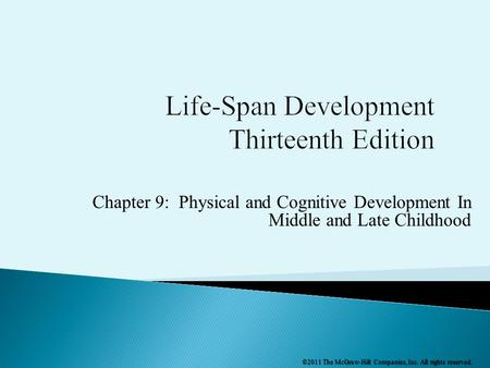 Chapter 9: Physical and Cognitive Development In Middle and Late Childhood ©2011 The McGraw-Hill Companies, Inc. All rights reserved.