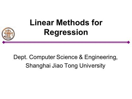 Linear Methods for Regression Dept. Computer Science & Engineering, Shanghai Jiao Tong University.