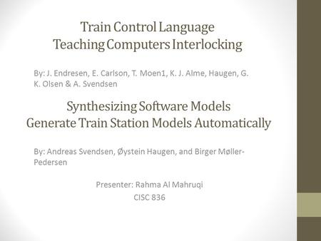 Train Control Language Teaching Computers Interlocking By: J. Endresen, E. Carlson, T. Moen1, K. J. Alme, Haugen, G. K. Olsen & A. Svendsen Synthesizing.