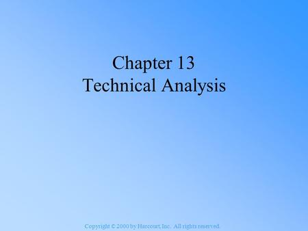 Copyright © 2000 by Harcourt, Inc. All rights reserved. Chapter 13 Technical Analysis.