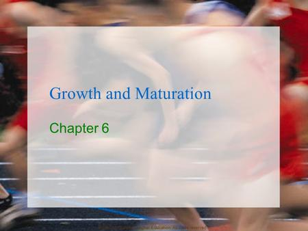 © 2007 McGraw-Hill Higher Education. All rights reserved. Growth and Maturation Chapter 6.