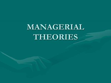 MANAGERIAL THEORIES.