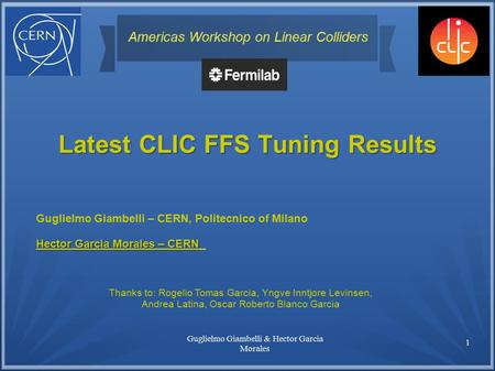 1 Latest CLIC FFS Tuning Results Americas Workshop on Linear Colliders Thanks to: Rogelio Tomas Garcia, Yngve Inntjore Levinsen, Andrea Latina, Oscar Roberto.