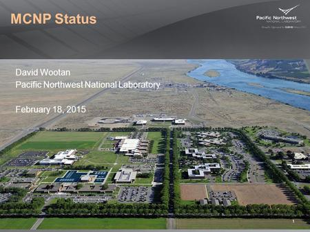 MCNP Status David Wootan Pacific Northwest National Laboratory February 18, 2015 1.