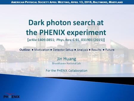 Jin Huang Brookhaven National Lab For the PHENIX Collaboration A MERICAN P HYSICAL S OCIETY A PRIL M EETING, A PRIL 13, 2015, B ALTIMORE, M ARYLAND Outline: