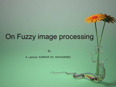 On Fuzzy image processing By A. Lecture KARRAR DH. MOHAMMED.