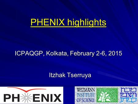 ICPAQGP, Kolkata, February 2-6, 2015 Itzhak Tserruya PHENIX highlights.