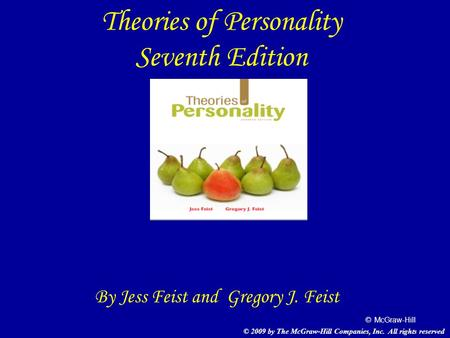 © McGraw-Hill Theories of Personality Seventh Edition By Jess Feist and Gregory J. Feist © 2009 by The McGraw-Hill Companies, Inc. All rights reserved.