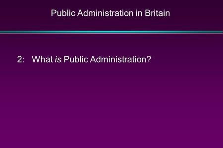 Public Administration in Britain 2: What is Public Administration?