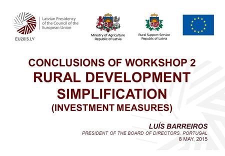 Conclusions of Workshop 2 Rural development simplification (investment measures) Partner logo Title Luís Barreiros President of the Board of Directors,