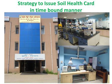 Strategy to Issue Soil Health Card in time bound manner