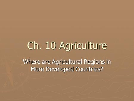 Where are Agricultural Regions in More Developed Countries?