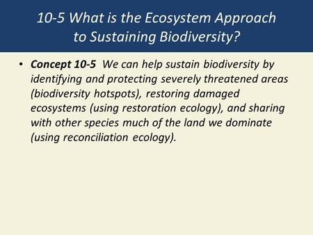 10-5 What is the Ecosystem Approach to Sustaining Biodiversity?