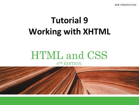 HTML and CSS 6 TH EDITION Tutorial 9 Working with XHTML.