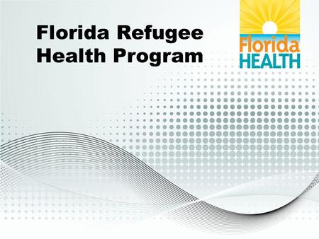 Florida Refugee Health Program. Mission To provide culturally sensitive health services for refugees to enhance personal health status and to protect.