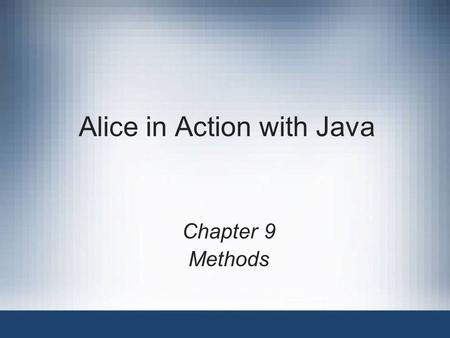 Alice in Action with Java Chapter 9 Methods. Alice in Action with Java2 Objectives Use Math methods Use string methods Understand boolean type Build your.