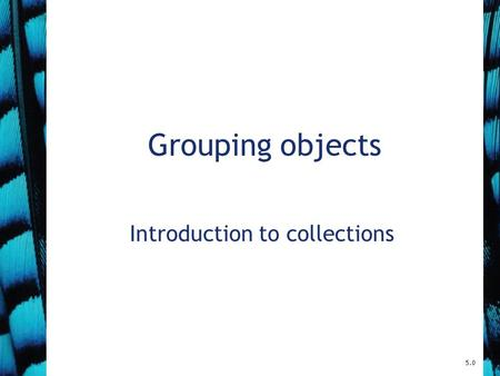 Grouping objects Introduction to collections 5.0.