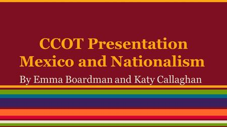 CCOT Presentation Mexico and Nationalism