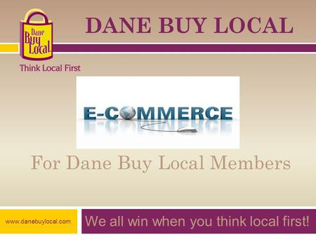 For Dane Buy Local Members We all win when you think local first! DANE BUY LOCAL www.danebuylocal.com.