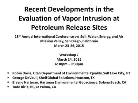 Recent Developments in the Evaluation of Vapor Intrusion at Petroleum Release Sites 25 th Annual International Conference on Soil, Water, Energy, and Air.