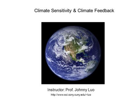 Climate Sensitivity & Climate Feedback Instructor: Prof. Johnny Luo