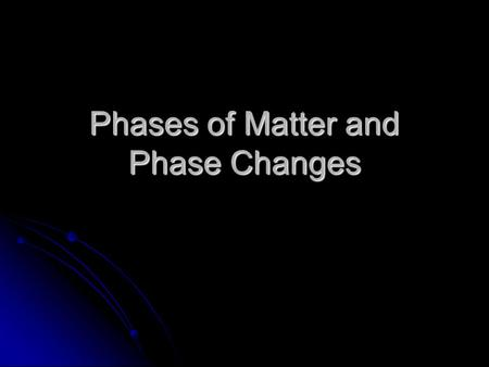 Phases of Matter and Phase Changes. Phase Depends on strength of forces of attraction between particles. Depends on strength of forces of attraction between.