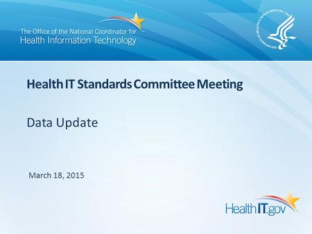 Data Update Health IT Standards Committee Meeting March 18, 2015.