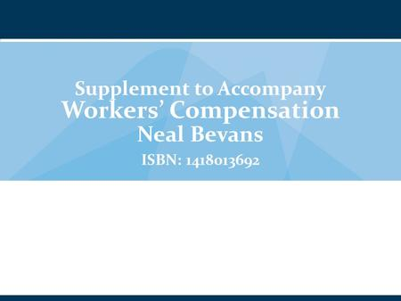 Supplement to Accompany Workers' Compensation Neal Bevans ISBN: 1418013692.
