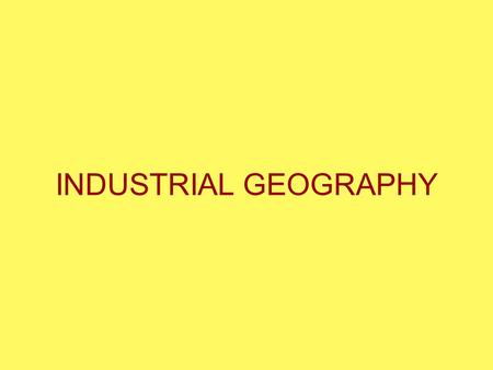 INDUSTRIAL GEOGRAPHY.