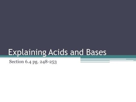 Explaining Acids and Bases Section 6.4 pg. 248-253.