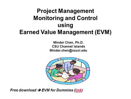 Project Management Monitoring and Control using Earned Value Management (EVM) Minder Chen, Ph.D. CSU Channel Islands Free download.