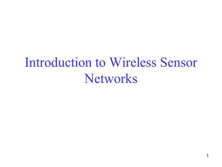 1 Introduction to Wireless Sensor Networks. 2 Learning Objectives Understand the basics of Wireless Sensor Networks (WSNs) –Applications –Constraints.