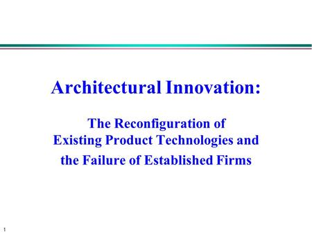 "architectural innovation the reconfiguration of existing Review: ""architectural innovation: the reconfiguration of existing product technologies and the failure of established firms"" the paper starts by suggesting a framework for classifying innovation successful product innovation can take four forms, one of which is architectural innovation, in ."