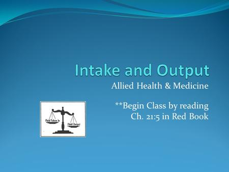Allied Health & Medicine **Begin Class by reading Ch. 21:5 in Red Book.
