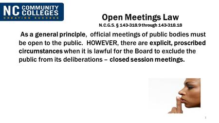 Open Meetings Law N.C.G.S. § 143-318.9 through 143-318.18 As a general principle, official meetings of public bodies must be open to the public. HOWEVER,