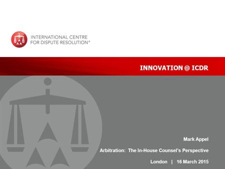 | 1 ICDR Mark Appel Arbitration: The In-House Counsel's Perspective London | 16 March 2015.