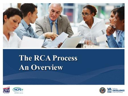 Decision to do an RCA VA National Center for Patient Safety REV.02.26.2015 1 The RCA Process An Overview The RCA Process An Overview.