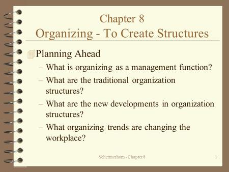 Schermerhorn - Chapter 81 Chapter 8 Organizing - To Create Structures 4 Planning Ahead –What is organizing as a management function? –What are the traditional.