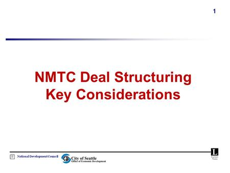 National Development Council 1 NMTC Deal Structuring Key Considerations.