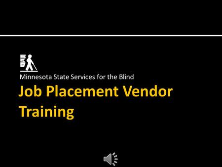 Job Placement Vendor Training Minnesota State Services for the Blind.