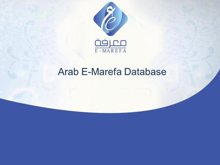 Arab E-Marefa Database. What is E-Marefa? Marefa is an Arab online database includes full text articles to more than 1373 academic & statistical journals.