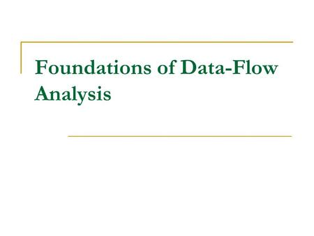 Foundations of Data-Flow Analysis. Basic Questions Under what circumstances is the iterative algorithm used in the data-flow analysis correct? How precise.
