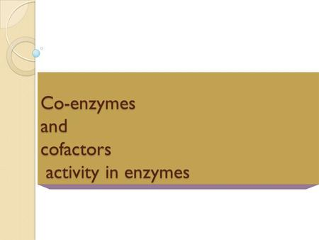Co-enzymes and cofactors activity in enzymes. Many Enzymes Require Cofactors for Activity A cofactor is a small non-protein molecules that is bound (either.