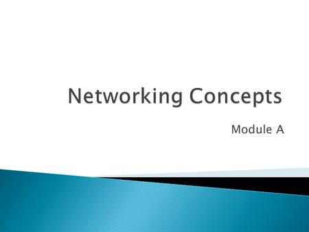 Module A.  This is a module that some teachers will cover while others will not  This module is a refresher on networking concepts, which are important.