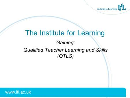 The Institute for Learning Gaining: Qualified Teacher Learning and Skills (QTLS)