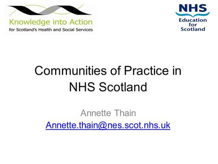 Communities of Practice in NHS Scotland Annette Thain