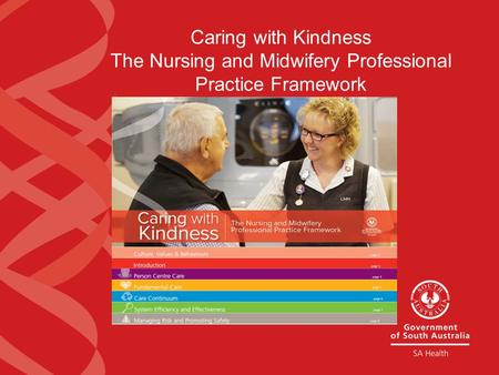 Caring with Kindness The Nursing and Midwifery Professional Practice Framework.