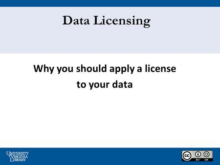 Why you should apply a license to your data Data Licensing.