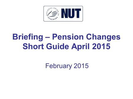 Briefing – Pension Changes Short Guide April 2015 February 2015.